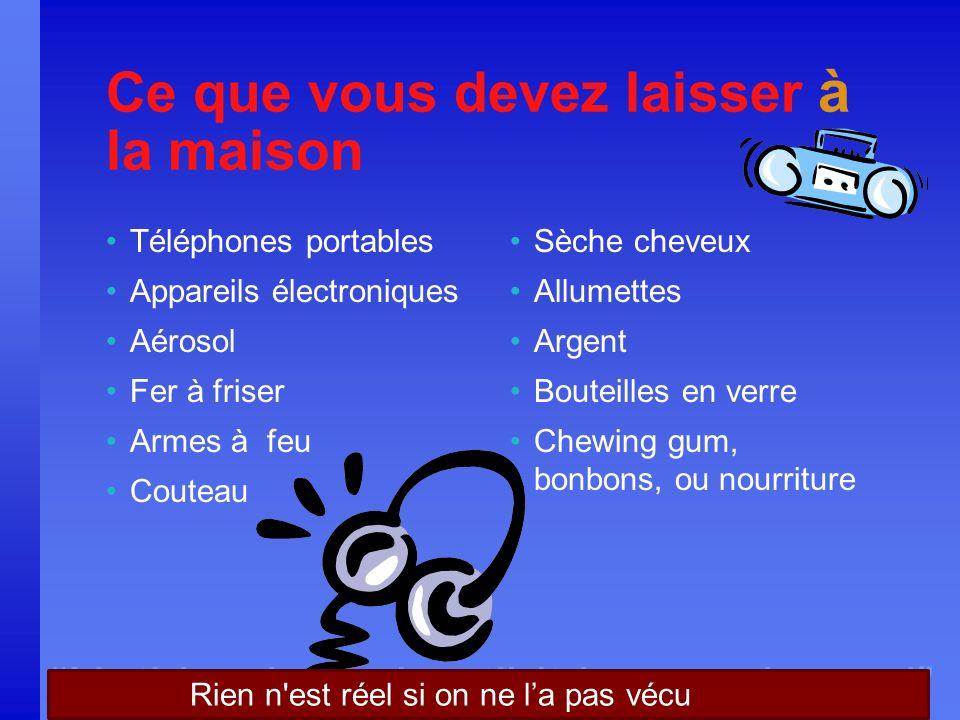 Nothing is real until it is experienced Ce que vous devez laisser à la maison Téléphones portables Appareils électroniques Aérosol Fer à friser Armes
