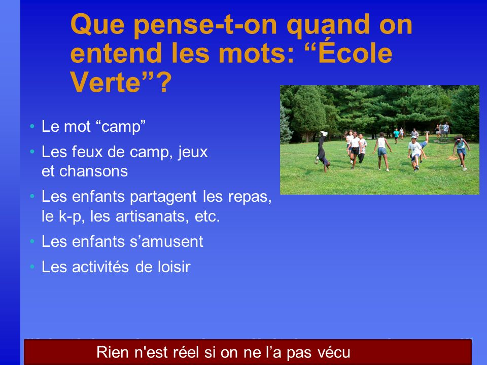 Nothing is real until it is experienced Que pense-t-on quand on entend les mots: École Verte.