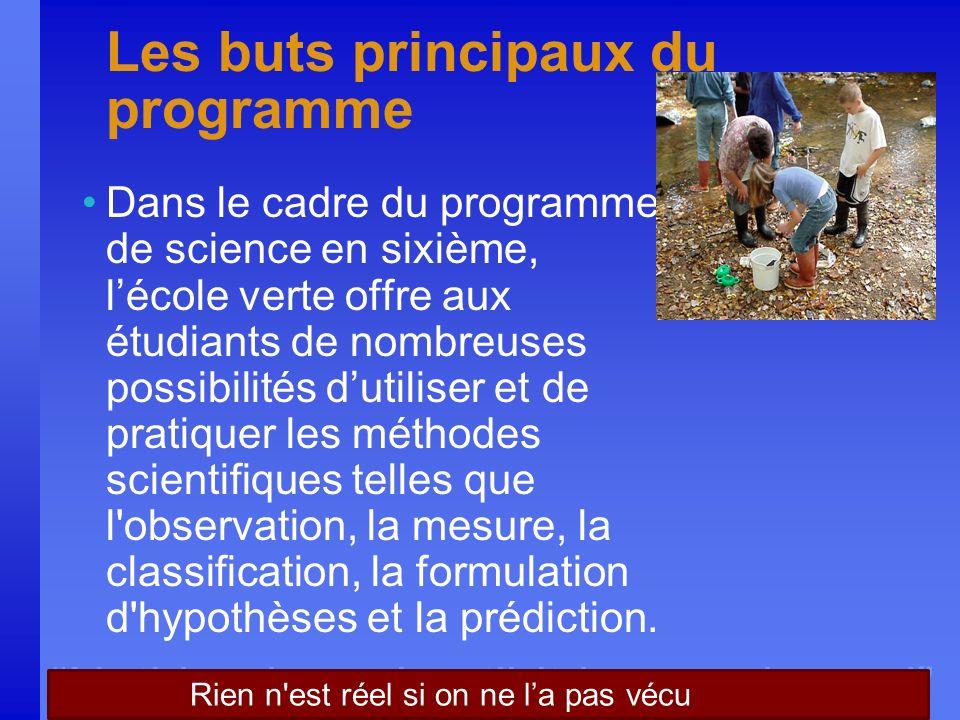 Nothing is real until it is experienced Les buts principaux du programme Dans le cadre du programme de science en sixième, lécole verte offre aux étud