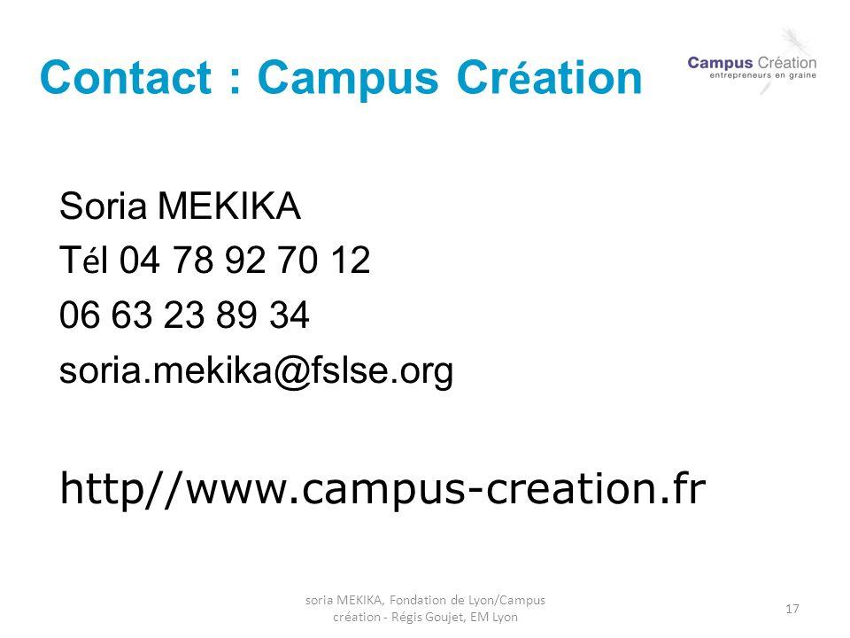 soria MEKIKA, Fondation de Lyon/Campus création - Régis Goujet, EM Lyon 17 Contact : Campus Cr é ation Soria MEKIKA T é l 04 78 92 70 12 06 63 23 89 3