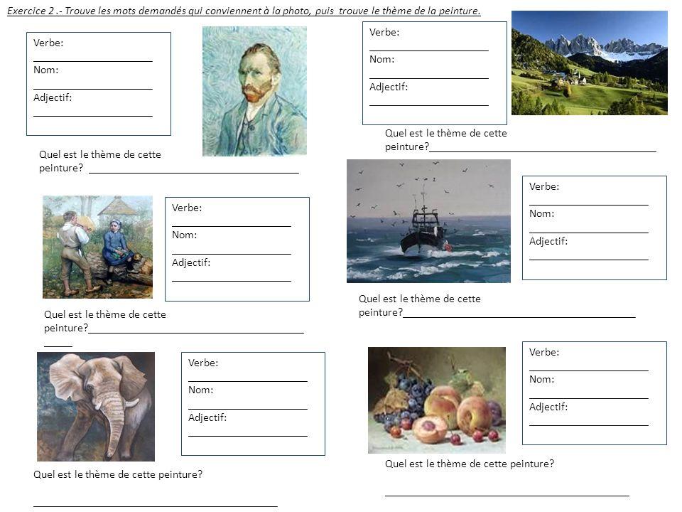 Exercice 2.- Trouve les mots demandés qui conviennent à la photo, puis trouve le thème de la peinture. Verbe: _____________________ Nom: _____________
