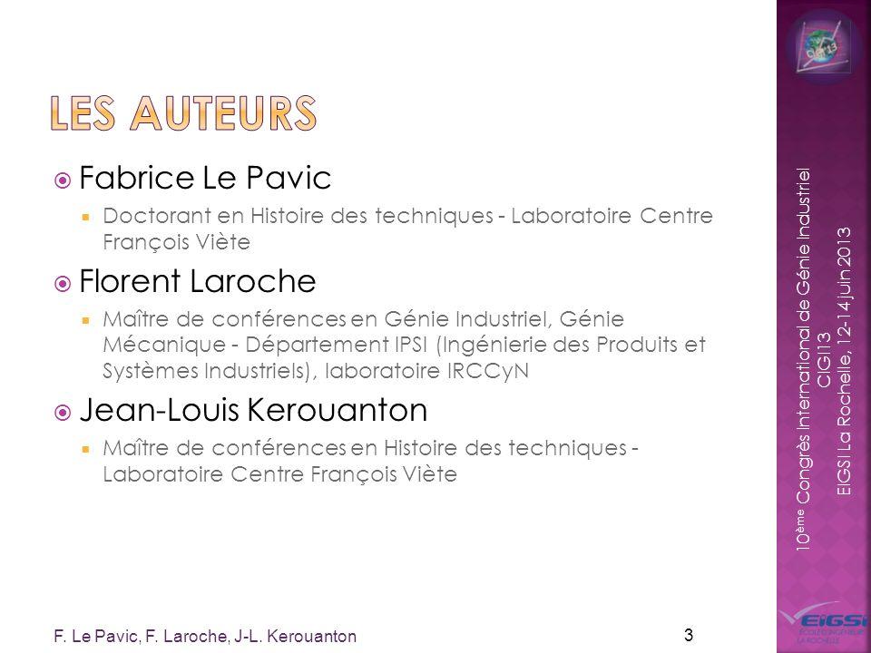 10 ème Congrès International de Génie Industriel CIGI13 EIGSI La Rochelle, 12-14 juin 2013 Fabrice Le Pavic Doctorant en Histoire des techniques - Lab