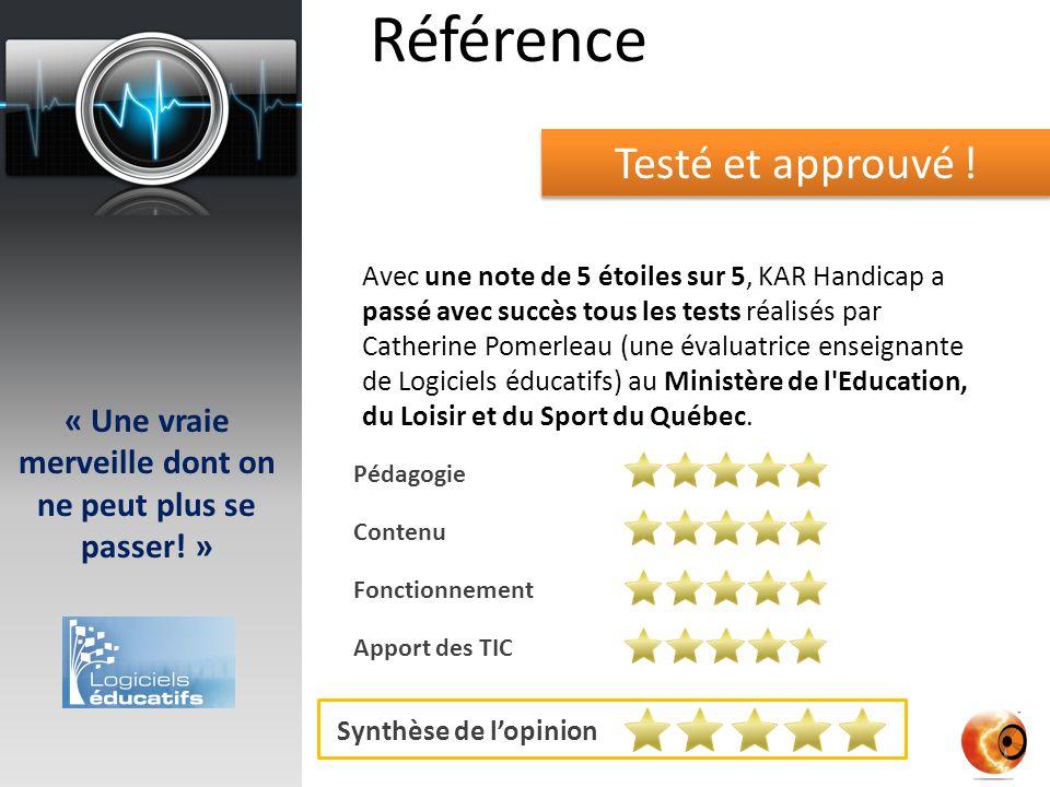 Avec une note de 5 étoiles sur 5, KAR Handicap a passé avec succès tous les tests réalisés par Catherine Pomerleau (une évaluatrice enseignante de Logiciels éducatifs) au Ministère de l Education, du Loisir et du Sport du Québec.