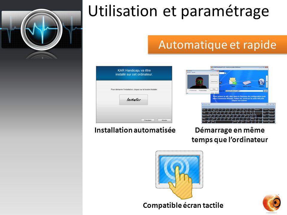 Utilisation et paramétrage Automatique et rapide Installation automatiséeDémarrage en même temps que lordinateur Compatible écran tactile