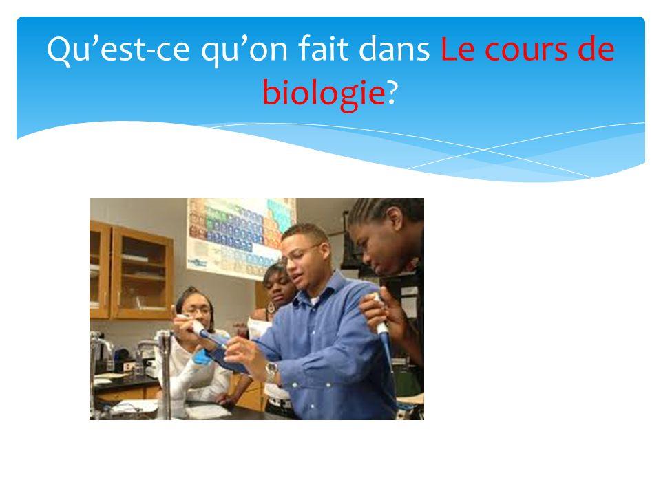 Quest-ce quon fait dans Le cours de biologie?