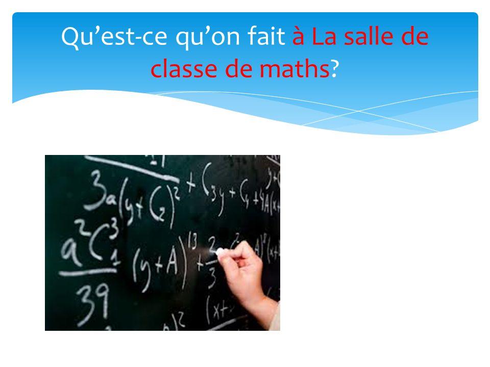 Quest-ce quon fait à La salle de classe de maths