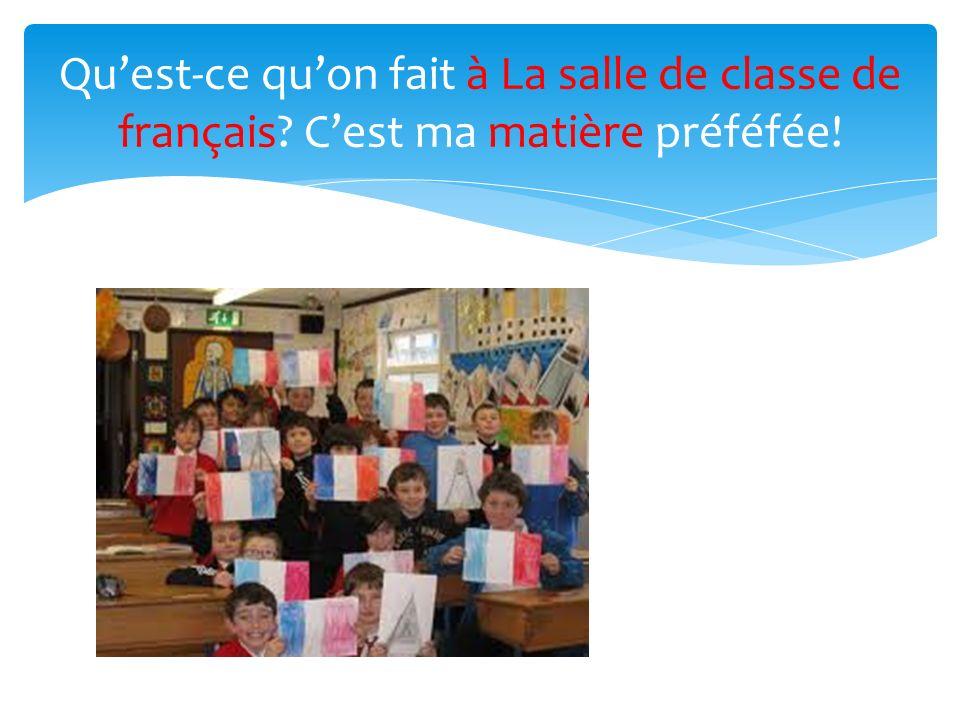 Quest-ce quon fait à La salle de classe de français? Cest ma matière préféfée!