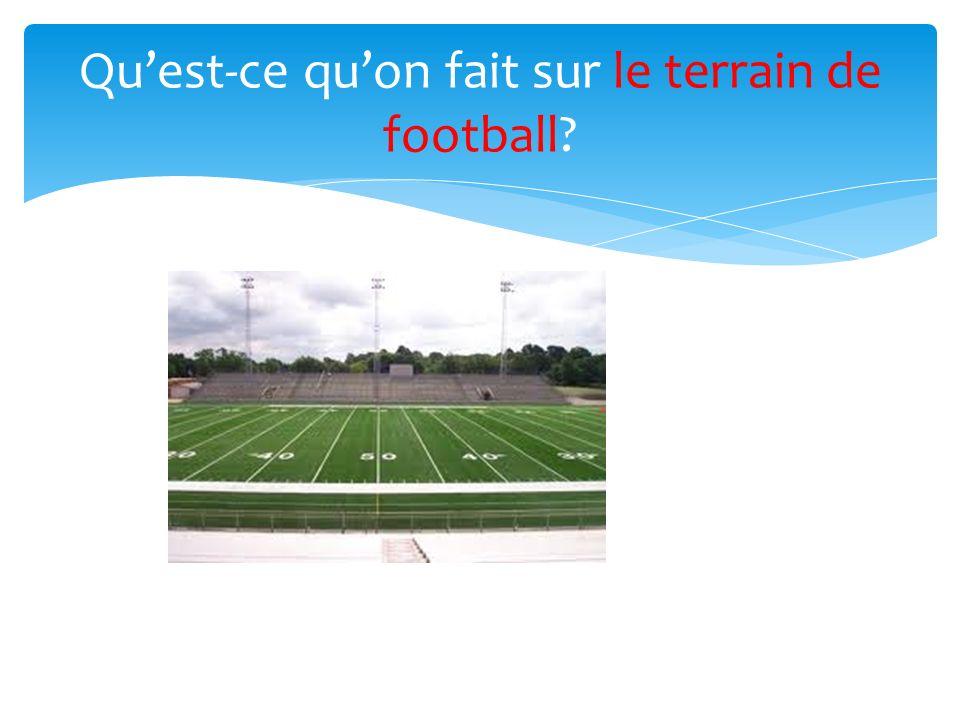 Quest-ce quon fait sur le terrain de football?