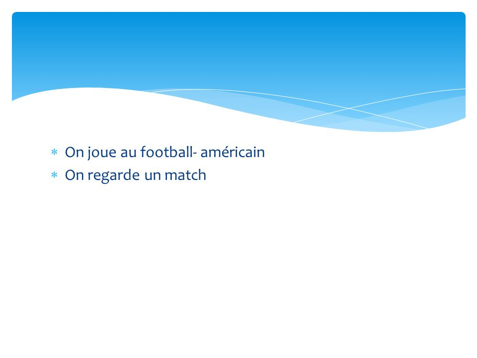 On joue au football- américain On regarde un match
