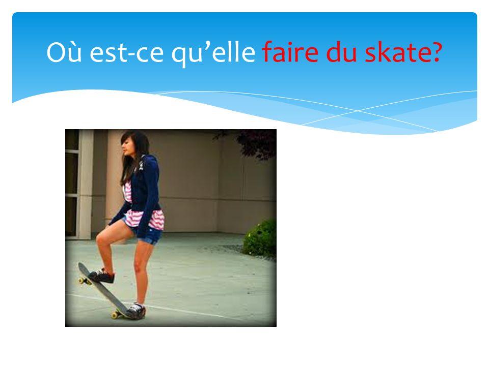Où est-ce quelle faire du skate?
