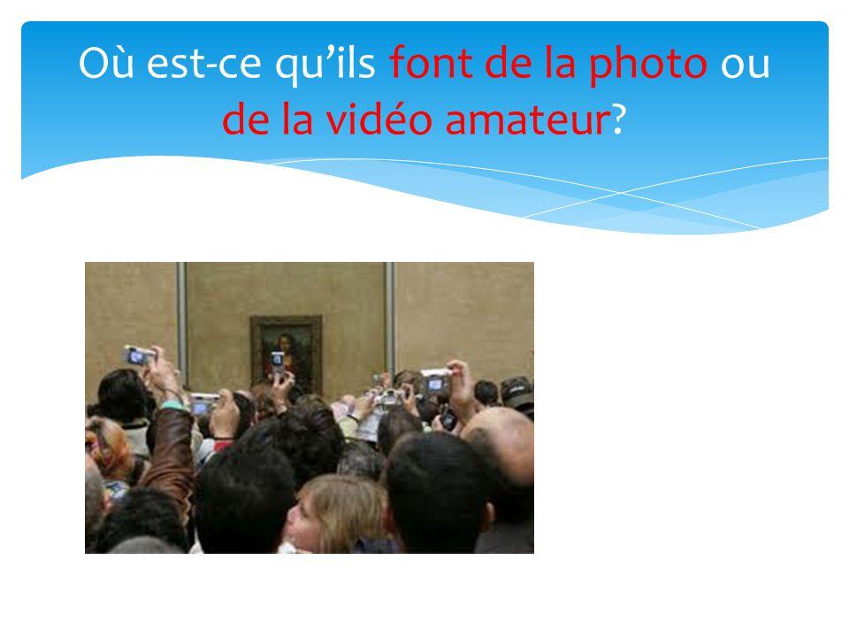 Où est-ce quils font de la photo ou de la vidéo amateur?