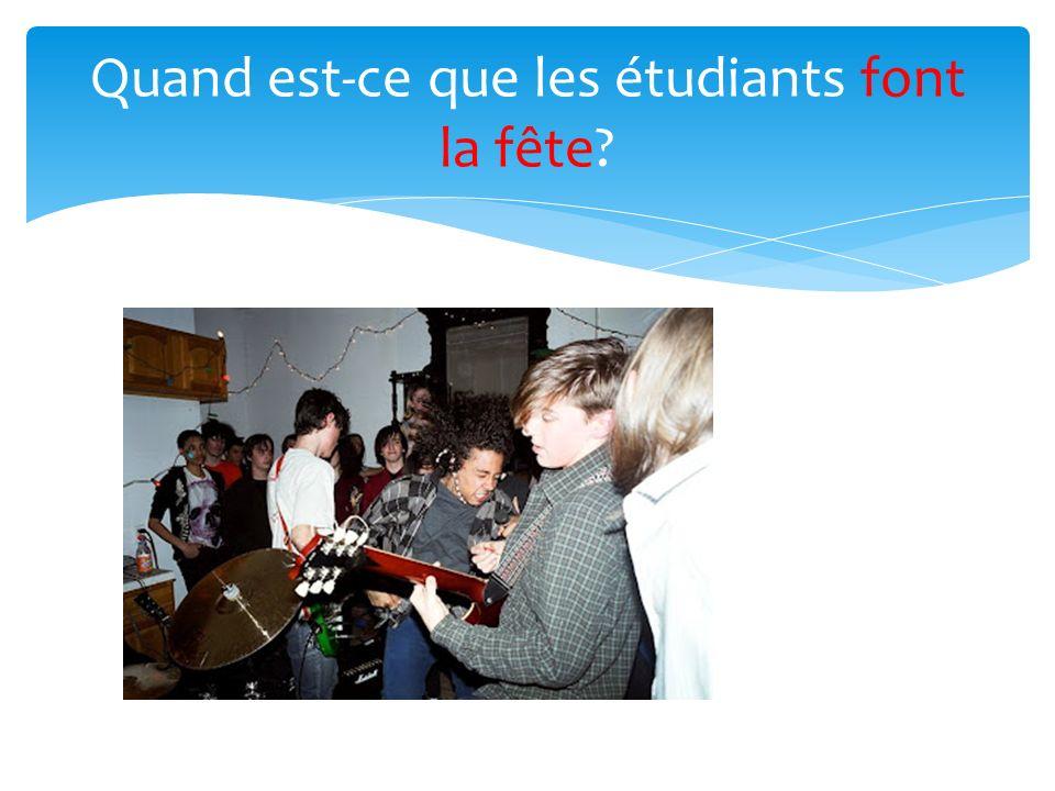 Quand est-ce que les étudiants font la fête?
