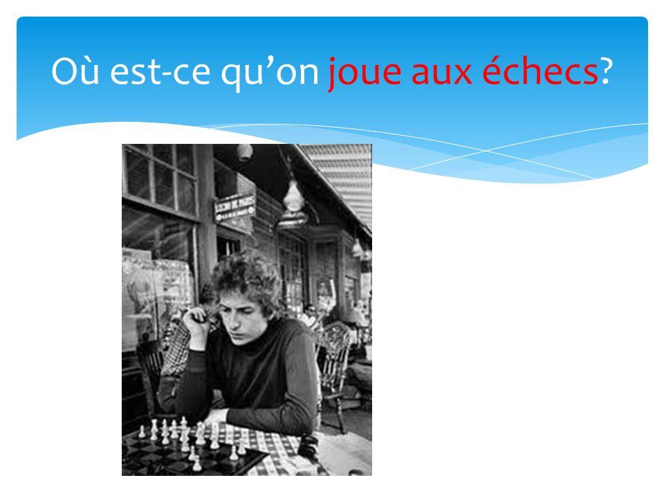 Où est-ce quon joue aux échecs?