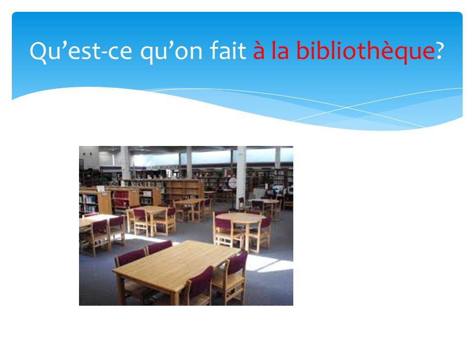 Quest-ce quon fait à la bibliothèque