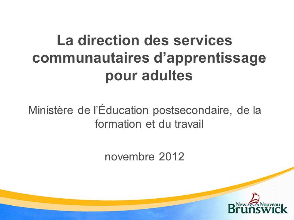 La direction des services communautaires dapprentissage pour adultes Ministère de lÉducation postsecondaire, de la formation et du travail novembre 20