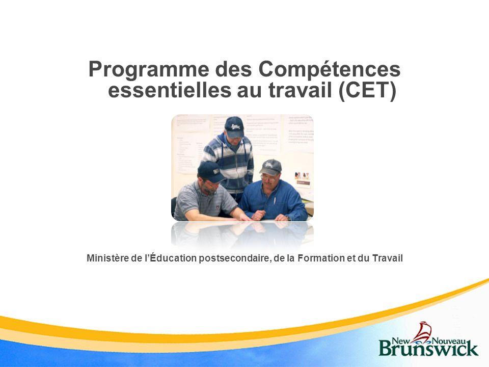 Programme des Compétences essentielles au travail (CET) Ministère de lÉducation postsecondaire, de la Formation et du Travail