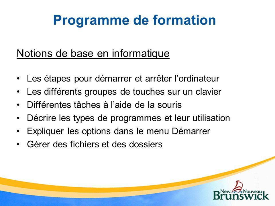 Programme de formation Notions de base en informatique Les étapes pour démarrer et arrêter lordinateur Les différents groupes de touches sur un clavie