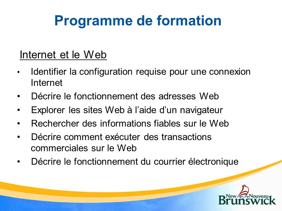 Programme de formation Internet et le Web Identifier la configuration requise pour une connexion Internet Décrire le fonctionnement des adresses Web E