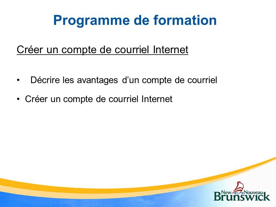 Programme de formation Créer un compte de courriel Internet Décrire les avantages dun compte de courriel Créer un compte de courriel Internet