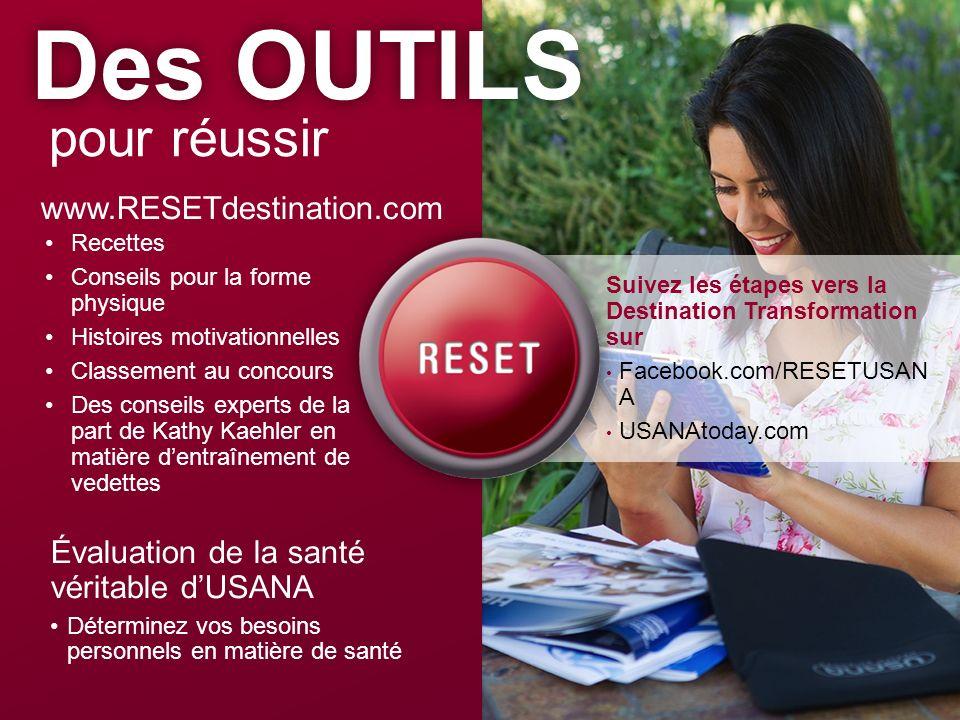 Des OUTILS pour réussir Évaluation de la santé véritable dUSANA Déterminez vos besoins personnels en matière de santé www.RESETdestination.com Recette