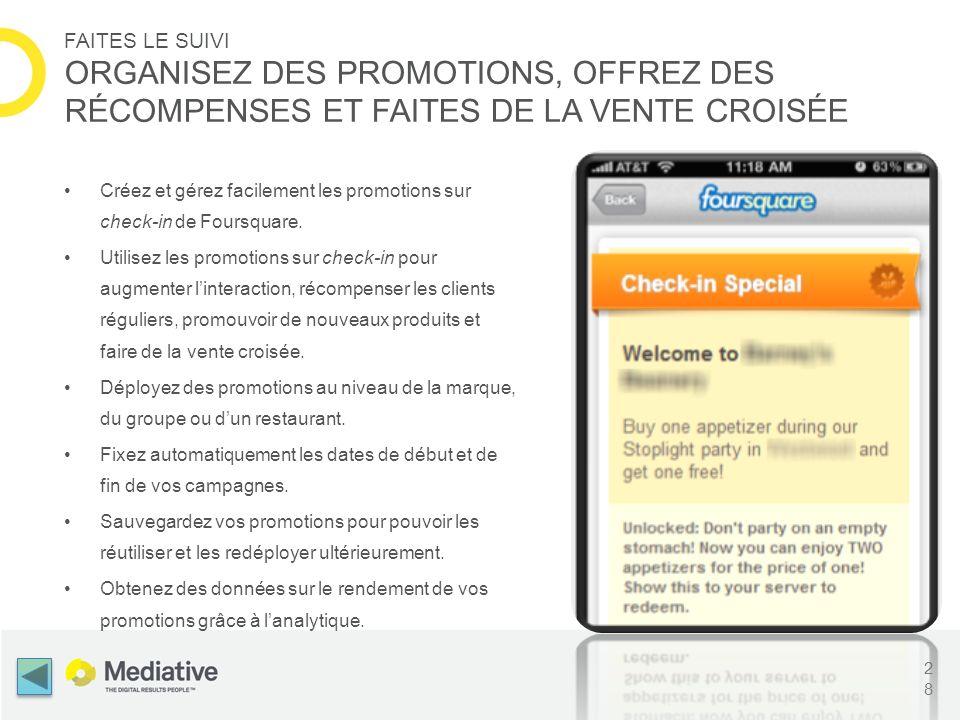 Créez et gérez facilement les promotions sur check-in de Foursquare. Utilisez les promotions sur check-in pour augmenter linteraction, récompenser les