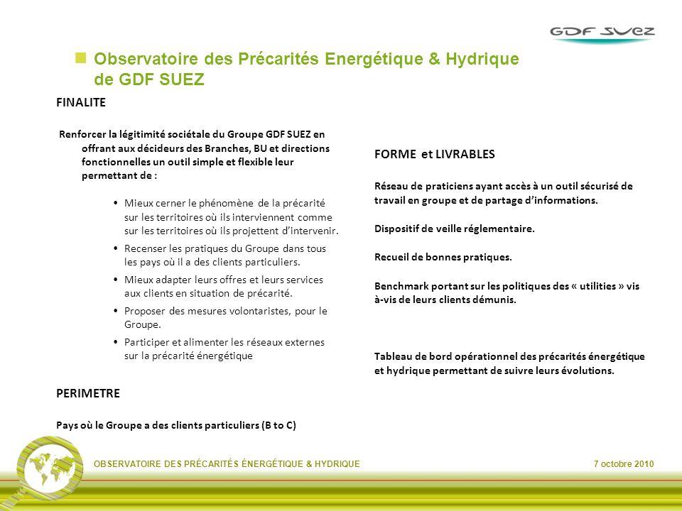 7 octobre 2010OBSERVATOIRE DES PRÉCARITÉS ÉNERGÉTIQUE & HYDRIQUE Observatoire des Précarités Energétique & Hydrique de GDF SUEZ FINALITE Renforcer la