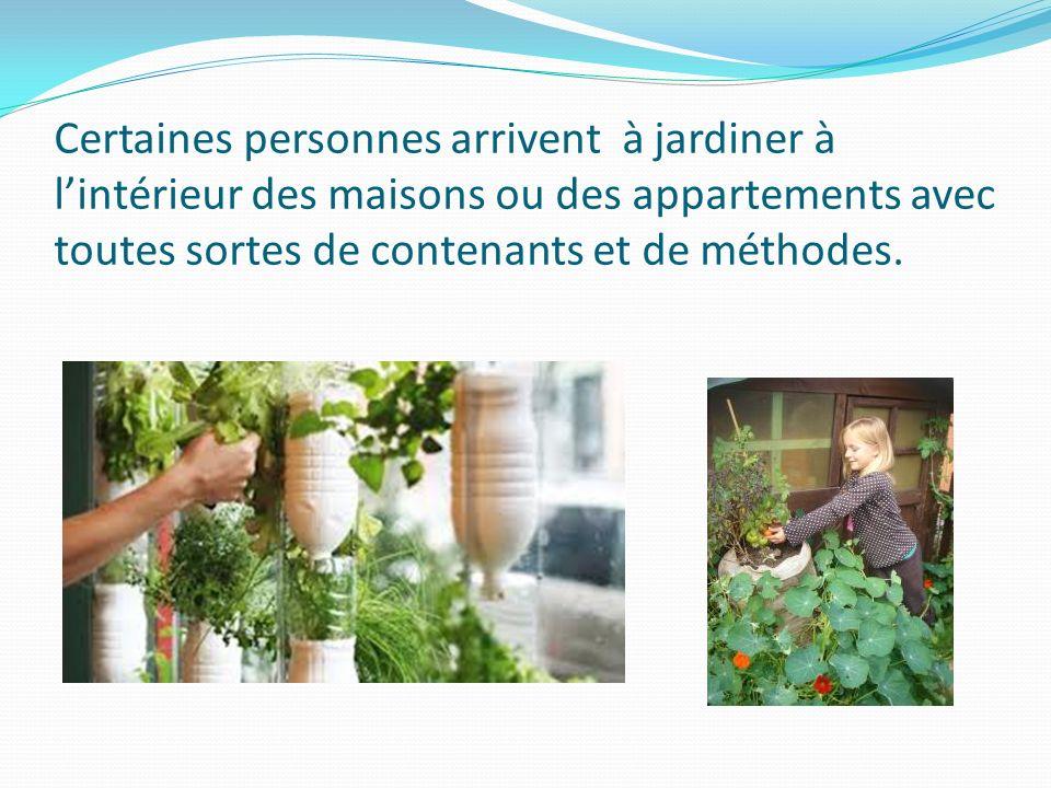 Certaines personnes arrivent à jardiner à lintérieur des maisons ou des appartements avec toutes sortes de contenants et de méthodes.