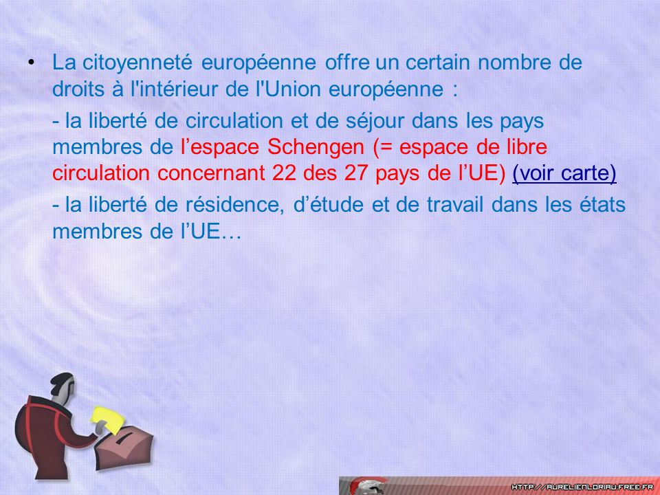 La citoyenneté européenne offre un certain nombre de droits à l'intérieur de l'Union européenne : - la liberté de circulation et de séjour dans les pa
