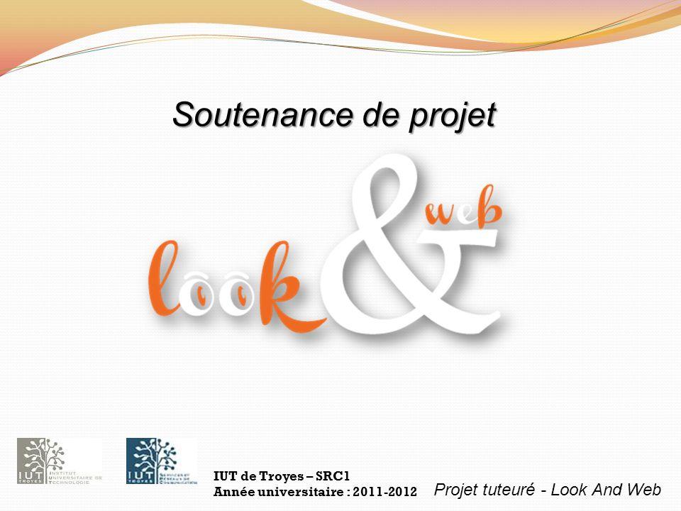 Projet tuteuré - Look And Web IUT de Troyes – SRC1 Année universitaire : 2011-2012 Soutenance de projet