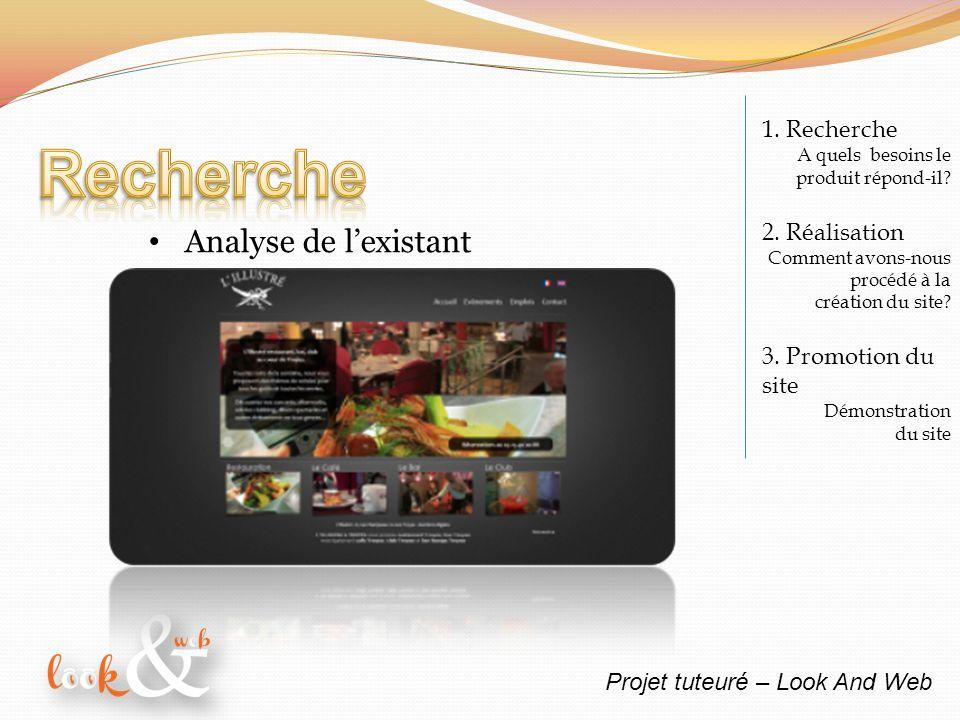 Projet tuteuré – Look And Web 1. Recherche A quels besoins le produit répond-il? 2. Réalisation Comment avons-nous procédé à la création du site? 3. P