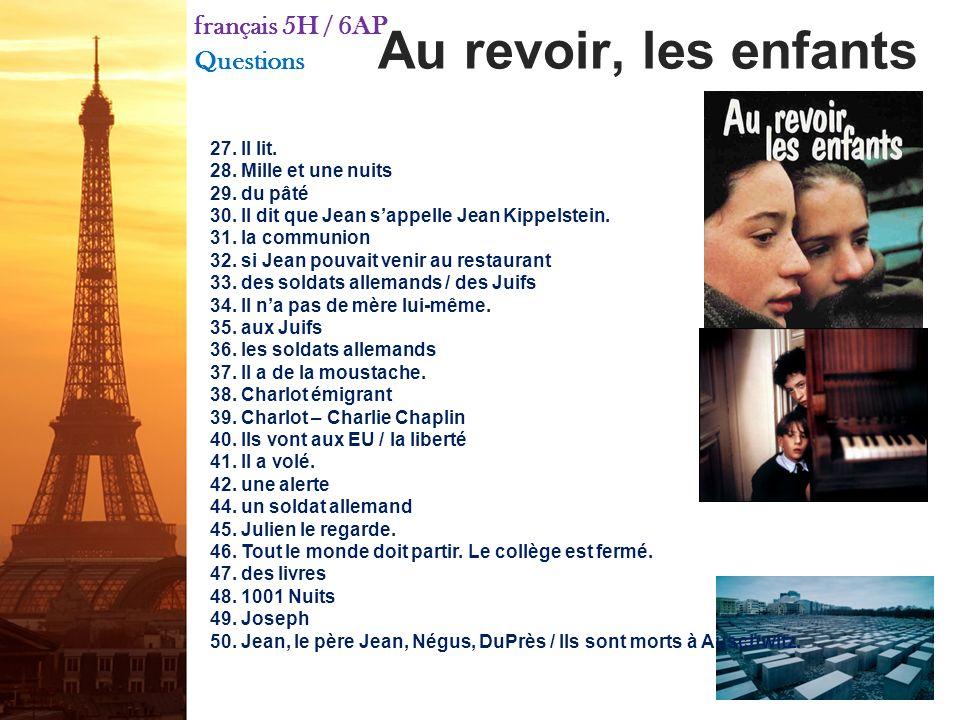 Au revoir, les enfants français 5H / 6AP Questions 1.Julien, sa mère, son frère, dautres élèves 2.Ils chantent. 3.la confiture 4.Jean Bonnet 5.souveni