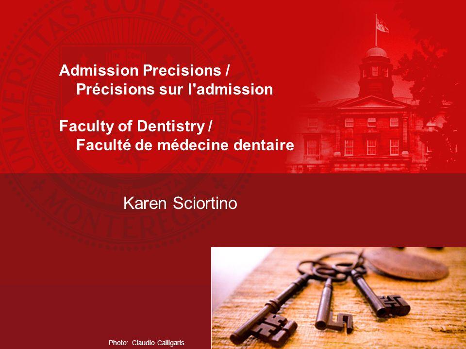 Karen Sciortino Photo: Claudio Calligaris Admission Precisions / Précisions sur l admission Faculty of Dentistry / Faculté de médecine dentaire