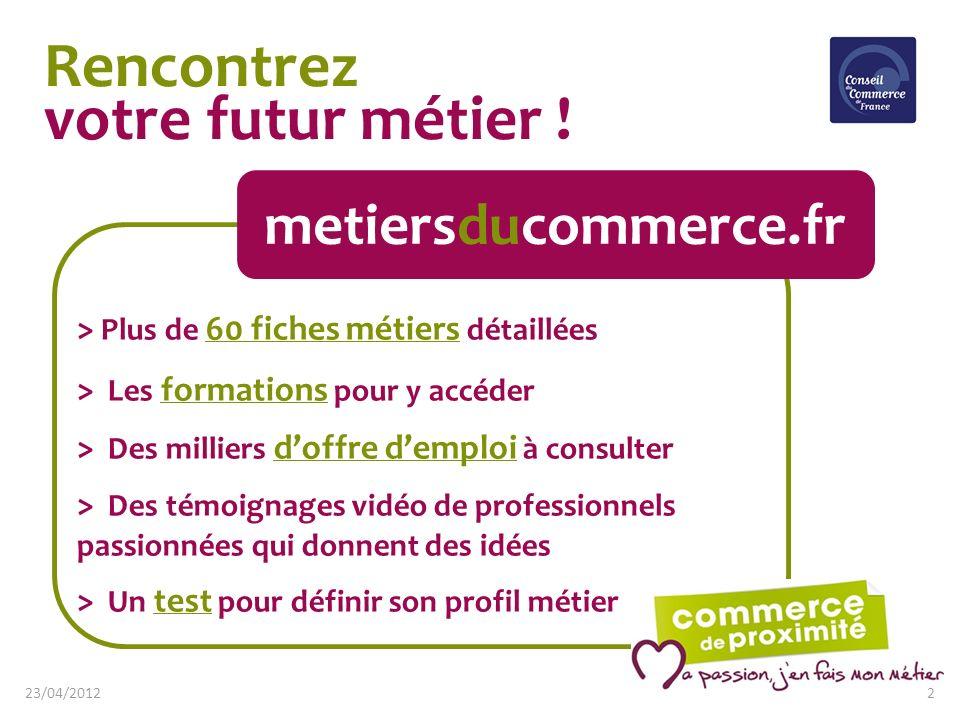 Rencontrez votre futur métier ! metiersducommerce.fr > Plus de 60 fiches métiers détaillées 60 fiches métiers > Les formations pour y accéder formatio