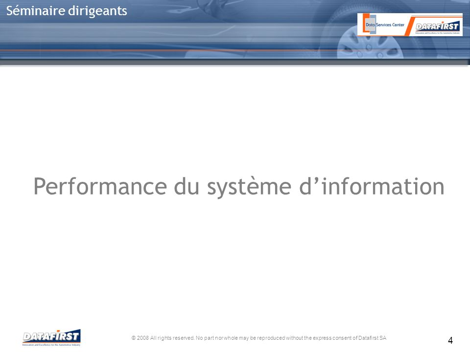 © 2008 All rights reserved. No part nor whole may be reproduced without the express consent of Datafirst SA Séminaire dirigeants 4 Performance du syst