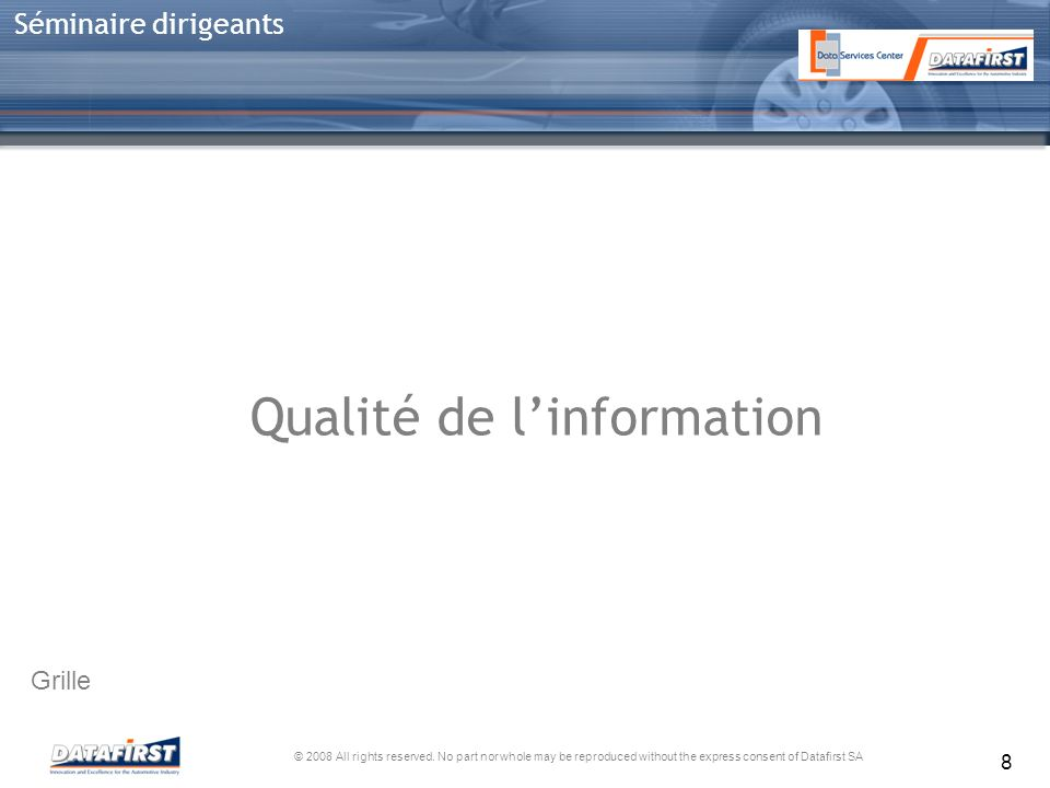 © 2008 All rights reserved. No part nor whole may be reproduced without the express consent of Datafirst SA Séminaire dirigeants 8 Qualité de linforma