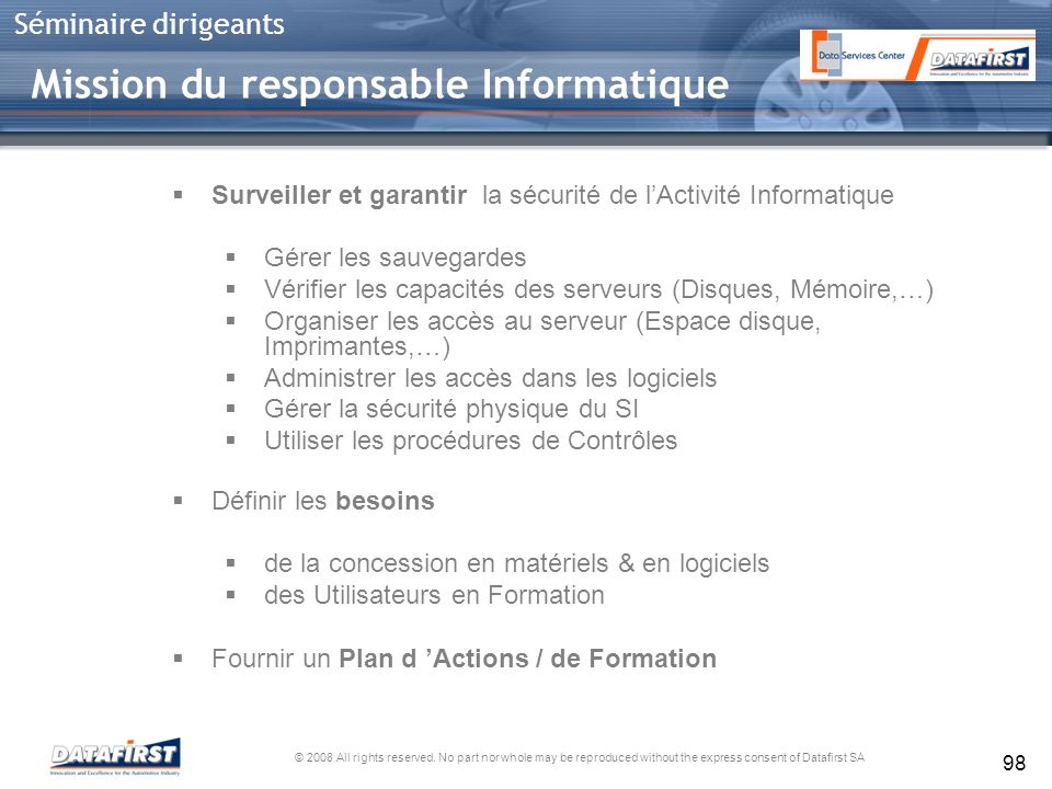 © 2008 All rights reserved. No part nor whole may be reproduced without the express consent of Datafirst SA Séminaire dirigeants 98 Surveiller et gara