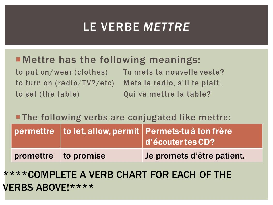 Mettre has the following meanings: to put on/wear (clothes)Tu mets ta nouvelle veste.