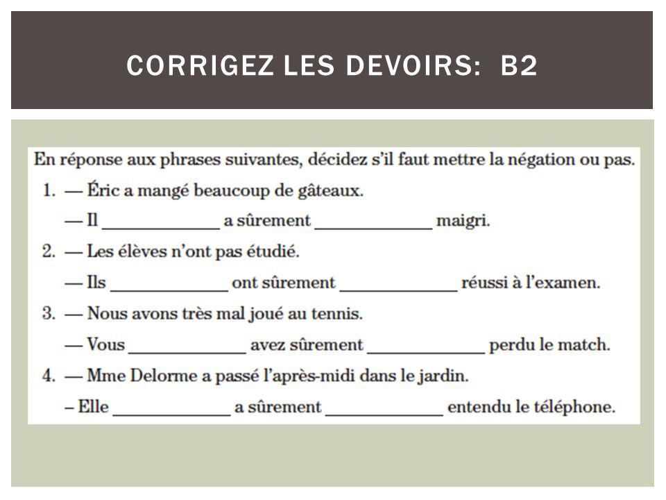 CORRIGEZ LES DEVOIRS: B2