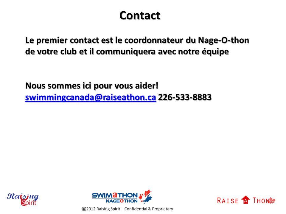 Contact Le premier contact est le coordonnateur du Nage-O-thon de votre club et il communiquera avec notre équipe Nous sommes ici pour vous aider.