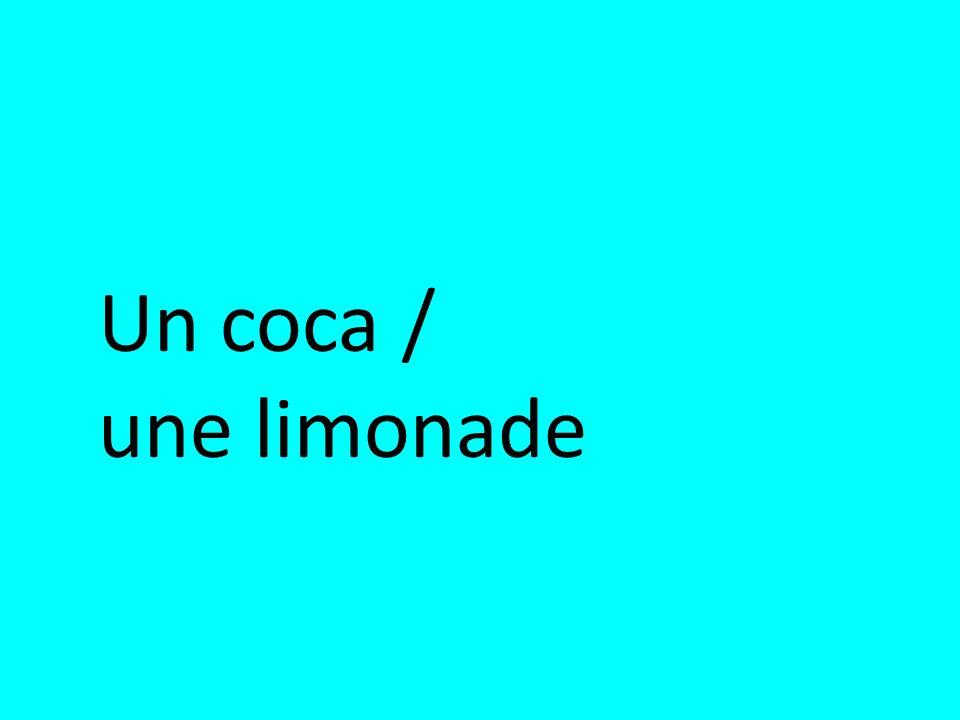 Un coca / une limonade