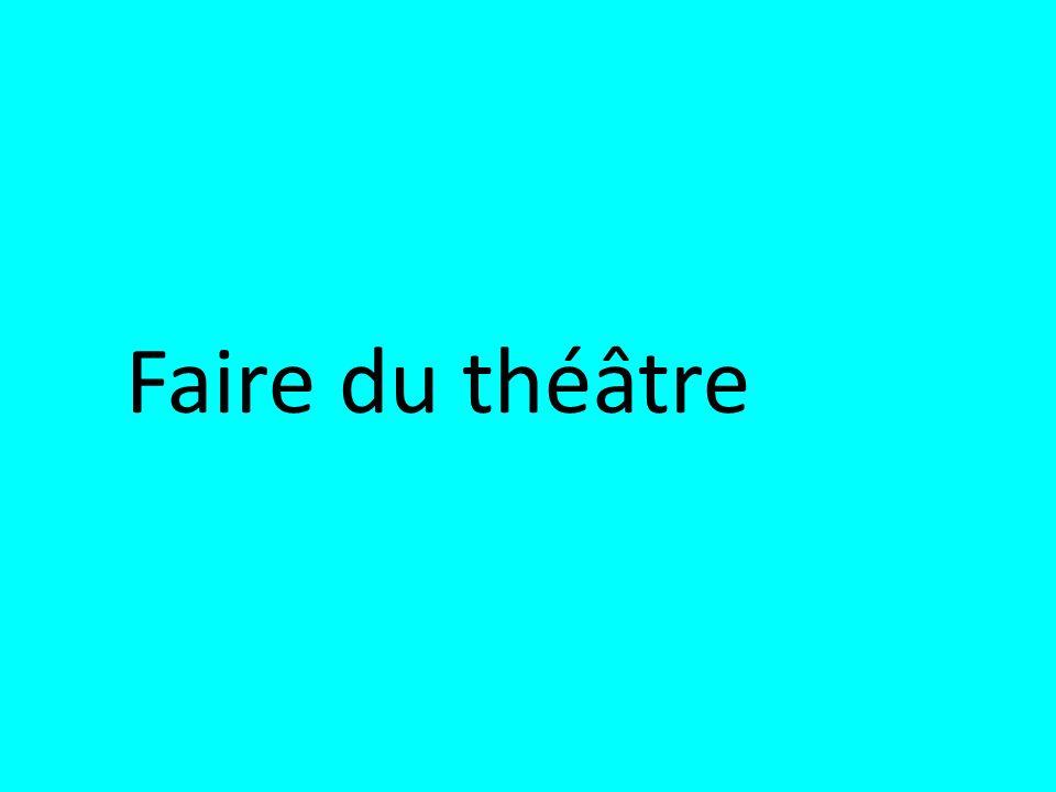 Faire du théâtre