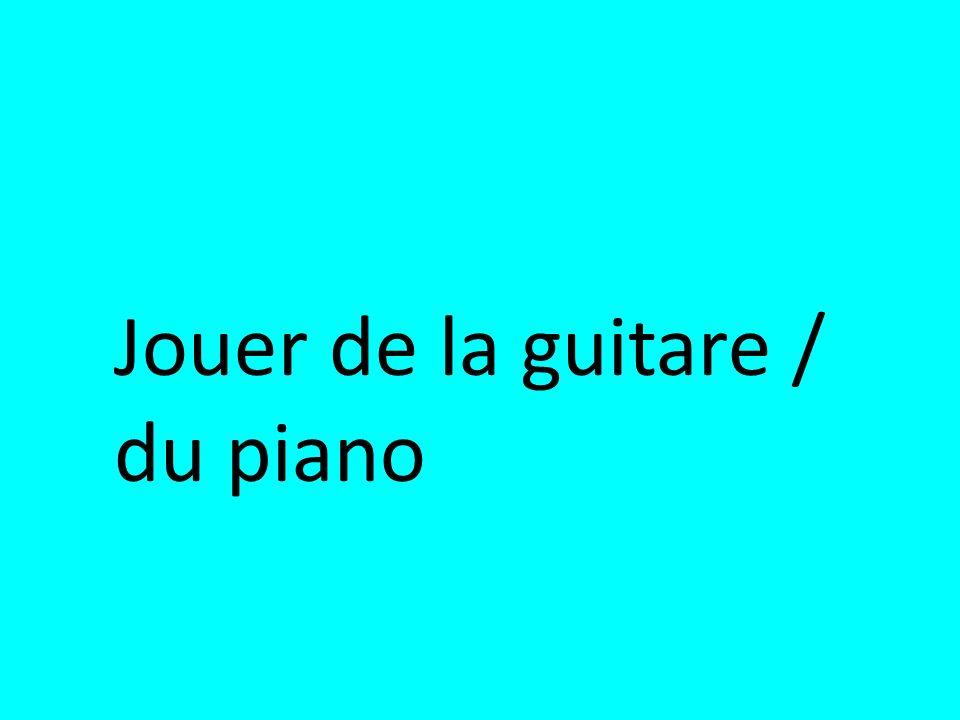 Jouer de la guitare / du piano