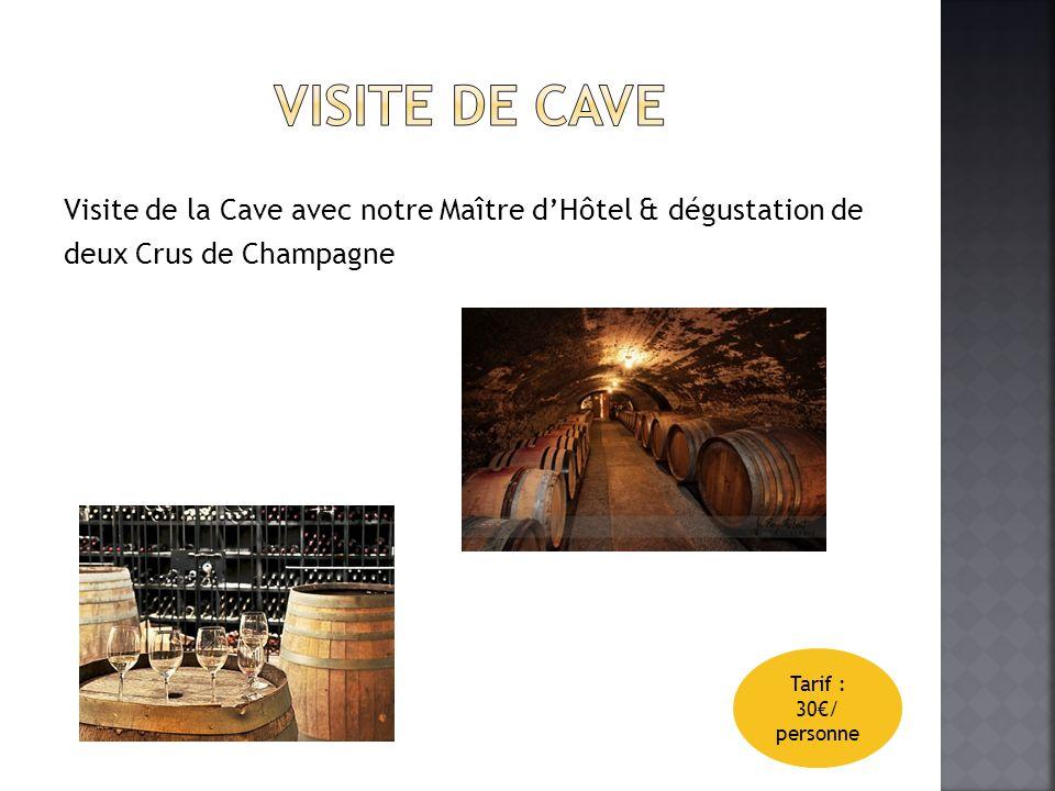 Visite de la Cave avec notre Maître dHôtel & dégustation de deux Crus de Champagne Tarif : 30/ personne