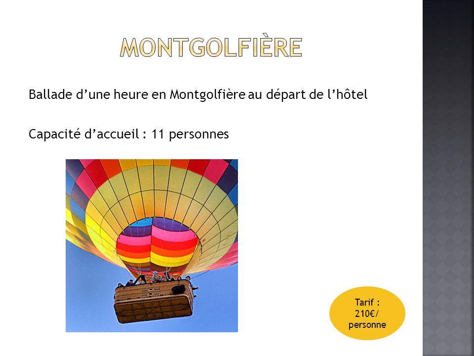 Ballade dune heure en Montgolfière au départ de lhôtel Capacité daccueil : 11 personnes Tarif : 210/ personne