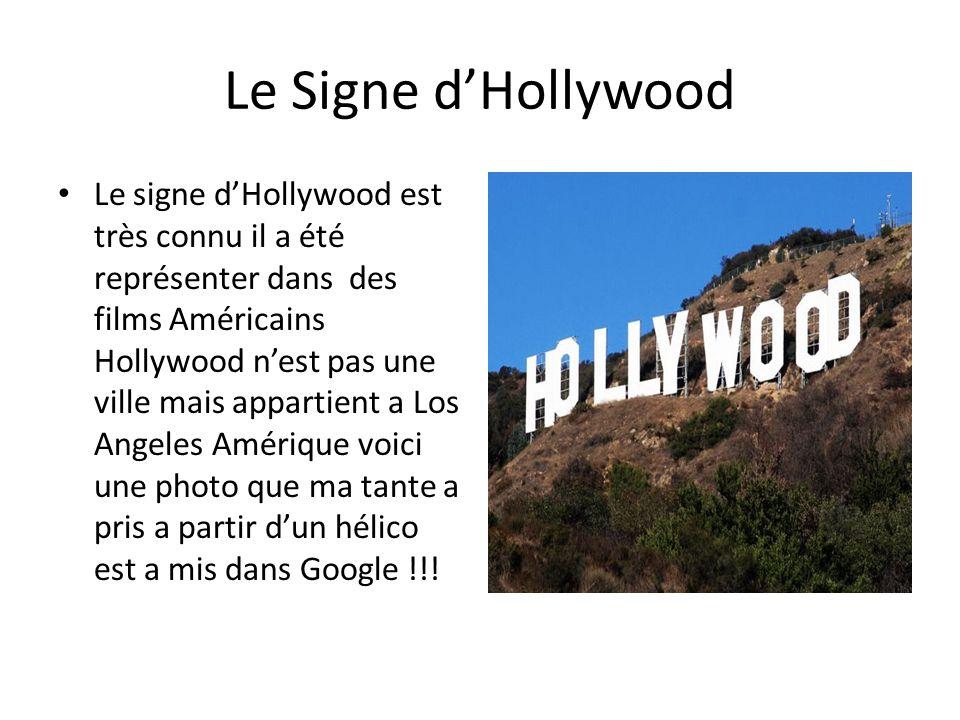 Le Signe dHollywood Le signe dHollywood est très connu il a été représenter dans des films Américains Hollywood nest pas une ville mais appartient a Los Angeles Amérique voici une photo que ma tante a pris a partir dun hélico est a mis dans Google !!!