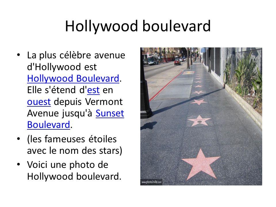 Hollywood boulevard La plus célèbre avenue d'Hollywood est Hollywood Boulevard. Elle s'étend d'est en ouest depuis Vermont Avenue jusqu'à Sunset Boule