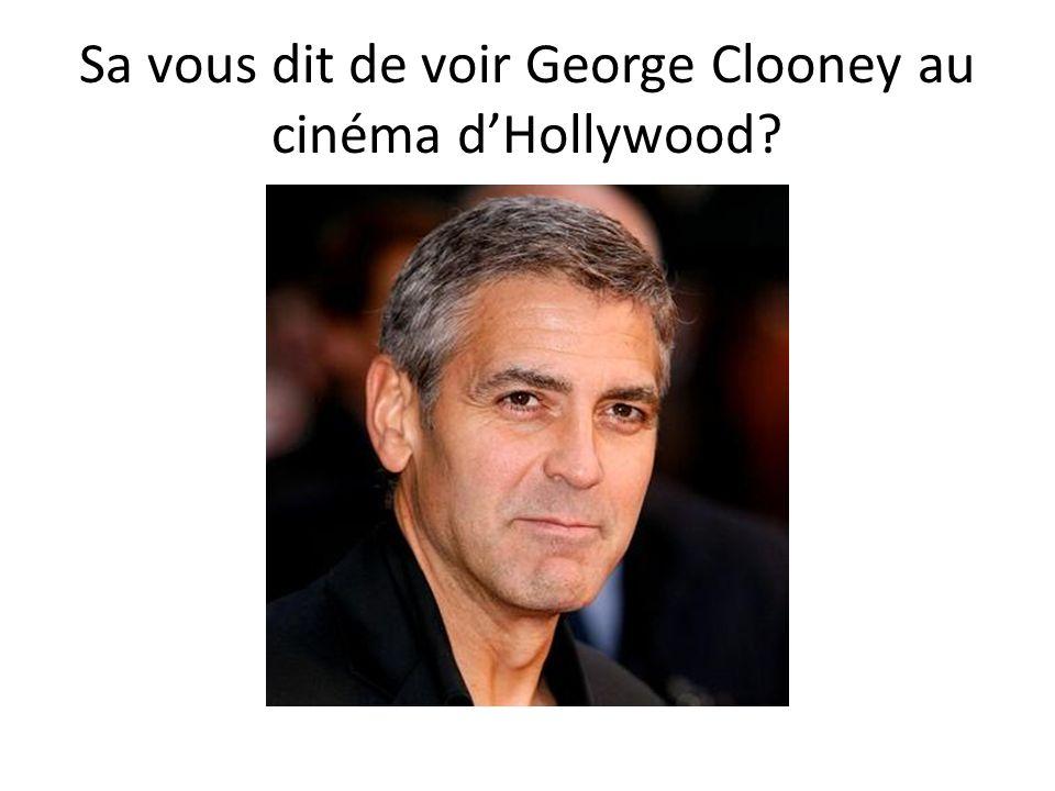 Sa vous dit de voir George Clooney au cinéma dHollywood
