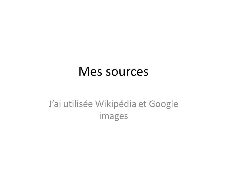 Mes sources Jai utilisée Wikipédia et Google images