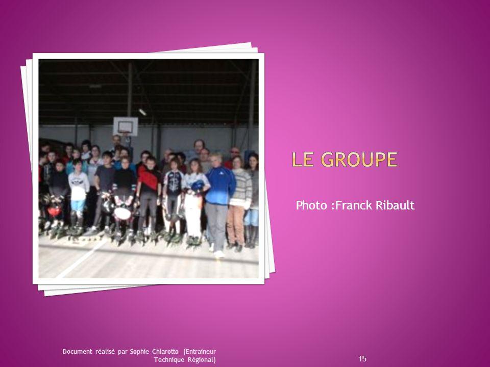 Document réalisé par Sophie Chiarotto (Entraineur Technique Régional) 15 Photo :Franck Ribault