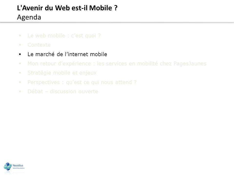 L'Avenir du Web est-il Mobile ? Agenda Le web mobile : cest quoi ? Contexte Le marché de linternet mobile Mon retour dexpérience : les services en mob